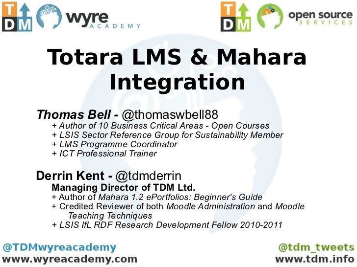 Totara LMS & Mahara Integration Thomas Bell -  @thomaswbell88 + Author of 10 Business Critical Areas - Open Courses + LSIS...