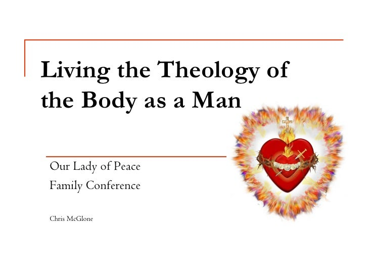 Living the Theology of the Body as a Man  Our Lady of Peace Family Conference  Chris McGlone