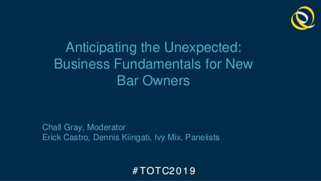 Anticipating the Unexpected: Business Fundamentals for New Bar Owners Chall Gray, Moderator Erick Castro, Dennis Kiingati,...