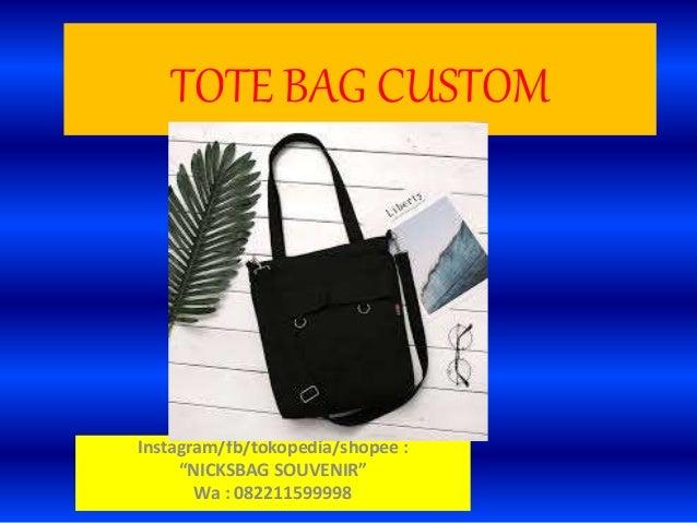 "TOTE BAG CUSTOM Instagram/fb/tokopedia/shopee : ""NICKSBAG SOUVENIR"" Wa : 082211599998"