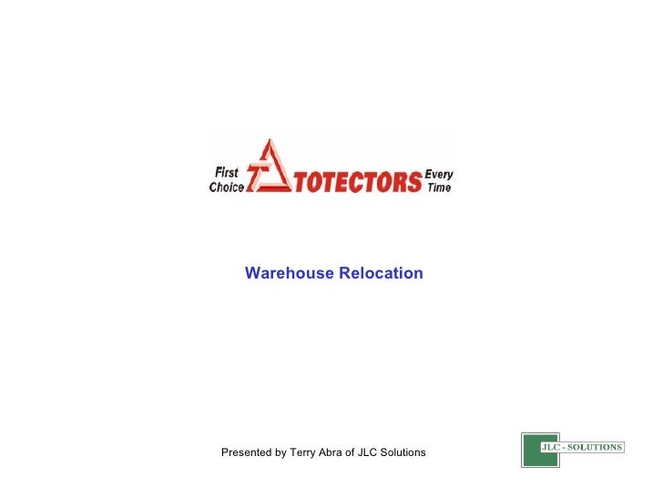 Warehouse Relocation Presented by Terry Abra of JLC Solutions