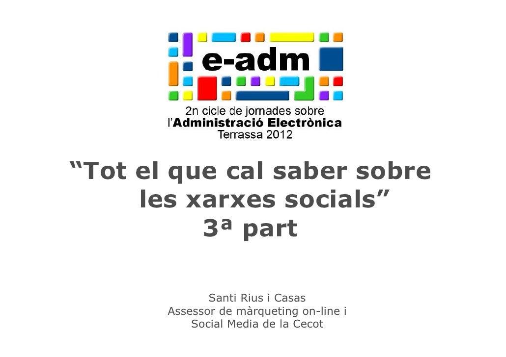 """Curs Xarxes Socials – Mòdul 1 """"Tot el que cal saber sobre      les xarxes socials""""           3ª part                      ..."""