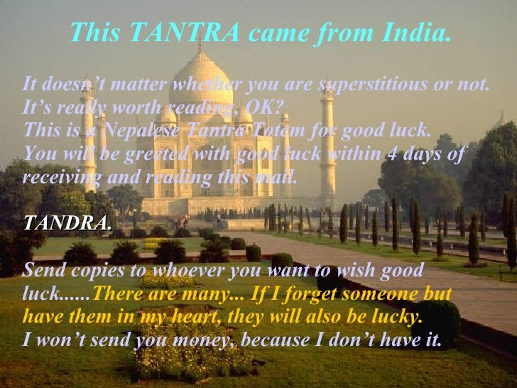 This TANTRA came from India . <ul><li>It doesn't matter whether you are superstitious or not. It's really worth reading, O...