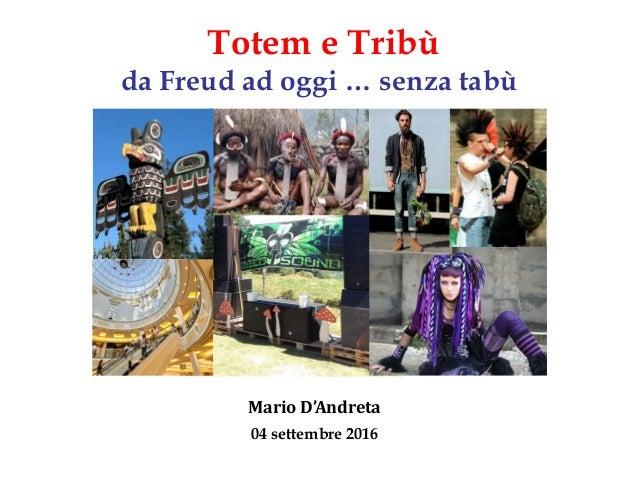 Totem e Tribù da Freud ad oggi … senza tabù Mario D'Andreta 04 settembre 2016