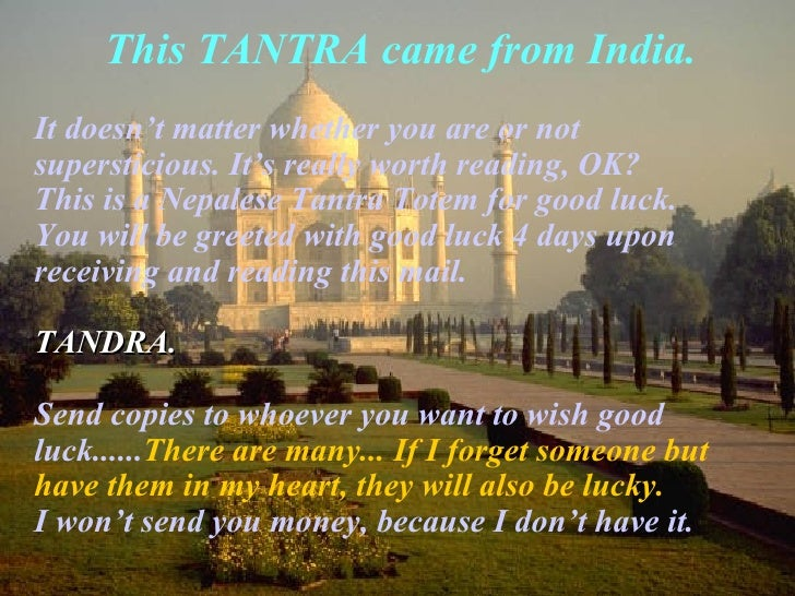 This TANTRA came from India . <ul><li>It doesn't matter whether you are or not supersticious. It's really worth reading, O...