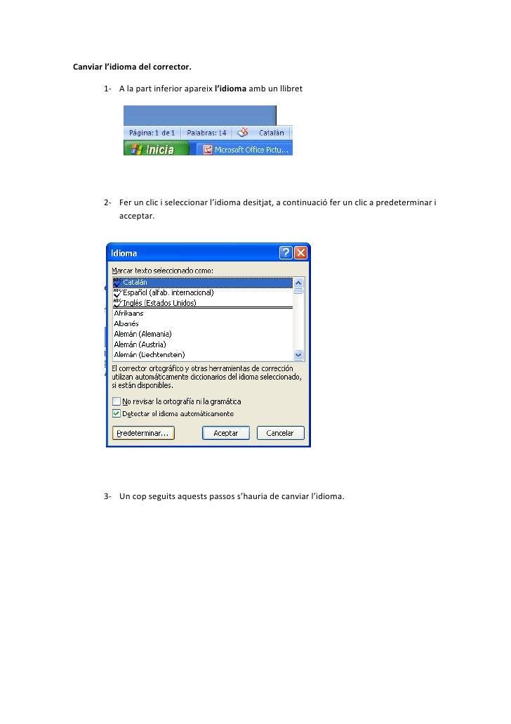 Canviar l'idioma del corrector.        1- A la part inferior apareix l'idioma amb un llibret        2- Fer un clic i selec...