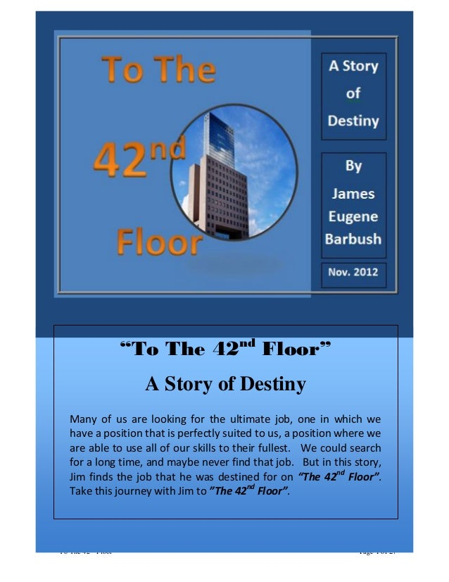 """Promotional Version Dated May 23, 2013 """"To The 42nd Floor"""" Page 1 of 27 """"To The 42nd Floor"""" A Story of Destiny Many of us ..."""