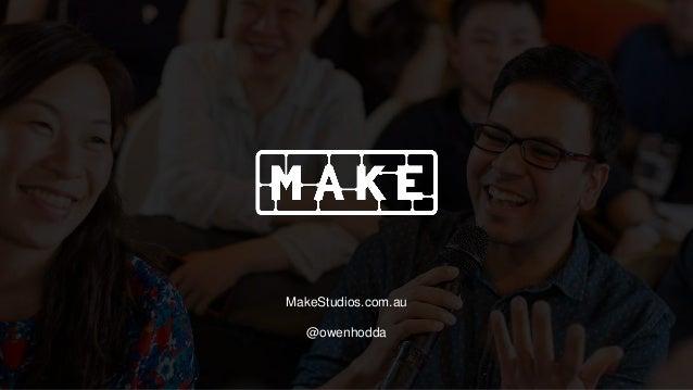 MakeStudios.com.au @owenhodda