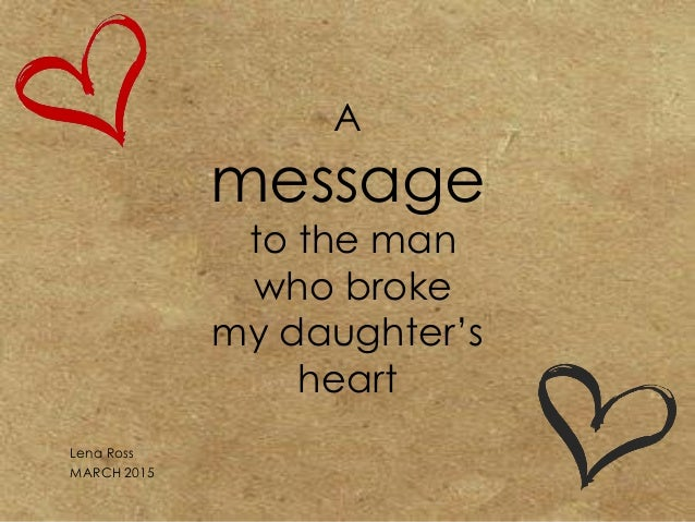 to the man who broke my daughter s heart