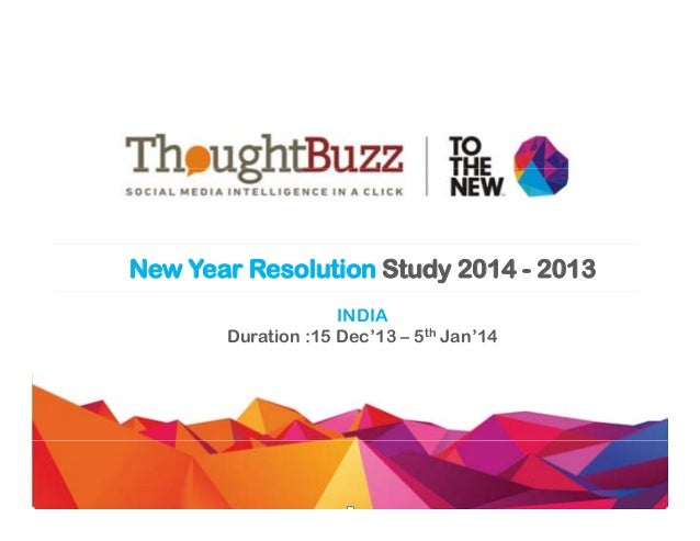 New Year Resolution Study 2014 - 2013 INDIA Duration :15 Dec'13 – 5th Jan'14