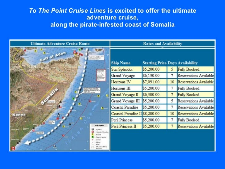 To The Point Cruise Lines  is excited to offer the ultimate adventure cruise, along the pirate-infested coast of Somalia