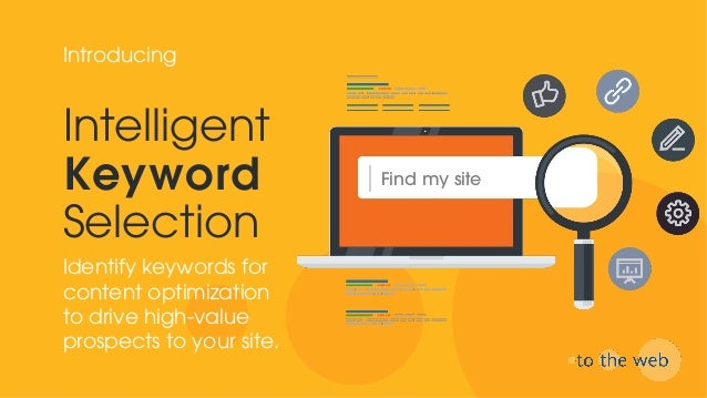 Intelligent Keyword Selection Identify keywords for content optimization to drive high-value prospects to your site. Intro...