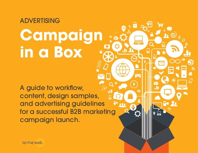 Campaign in a Box A guide to workflow, content, design samples, and advertising guidelines for a successful B2B marketing ...