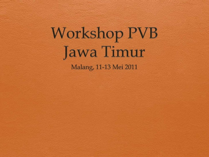 Workshop PVB Jawa Timur <br />Malang, 11-13 Mei 2011<br />