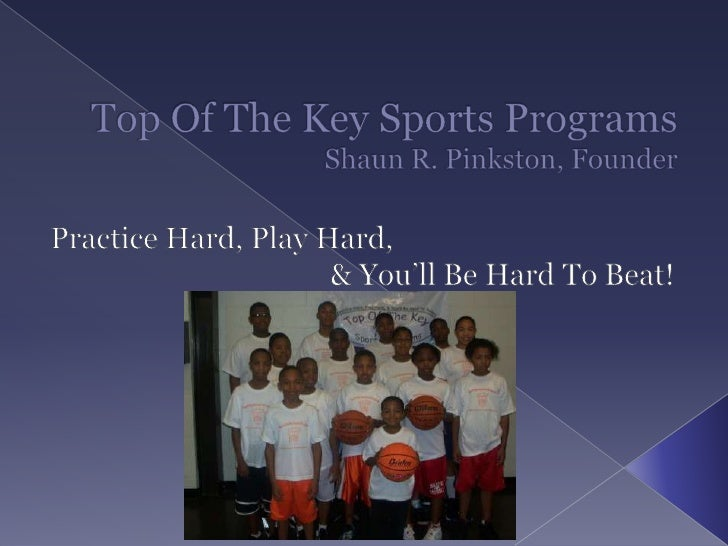 Top Of The Key Sports ProgramsShaun R. Pinkston, Founder<br />Practice Hard, Play Hard, <br />& You'll Be Hard To Beat!<br />