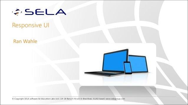 © Copyright SELA software & Education Labs Ltd. | 14-18 Baruch Hirsch St Bnei Brak, 51202 Israel | www.selagroup.com Respo...