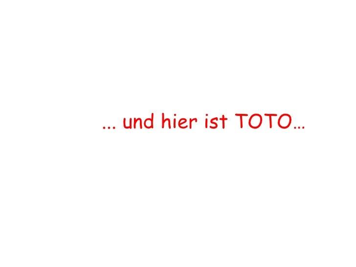 <ul><li>... und hier ist TOTO…  </li></ul>