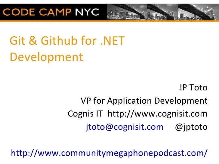 Git & Github for .NET Development JP Toto VP for Application Development Cognis IT  http://www.cognisit.com [email_address...