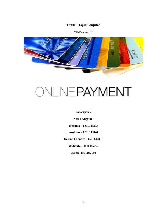 "1 Topik – Topik Lanjutan ""E-Payment"" Kelompok 2 Nama Anggota: Hendrik – 1501149213 Andreas – 1501143840 Dennis Chandra - 1..."