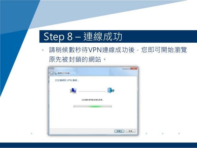 Step 8 – 連線成功 • 請稍候數秒待VPN連線成功後,您即可開始瀏覽 原先被封鎖的網站。
