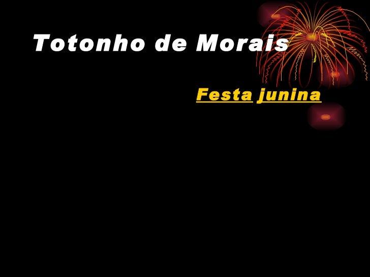 Totonho   de   Morais <ul><li>Festa   junina </li></ul>