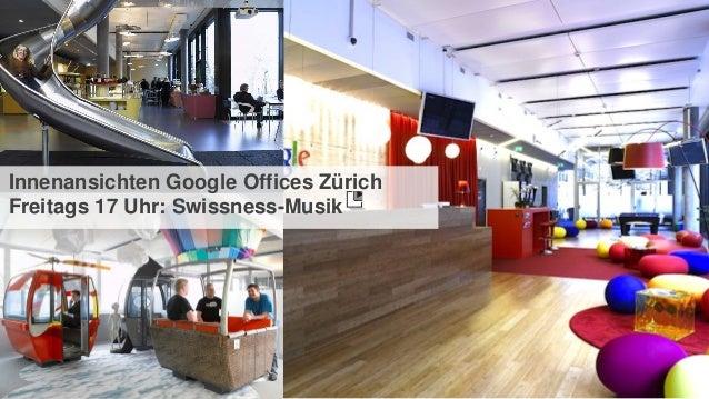 19 Innenansichten Google Offices Zürich Freitags 17 Uhr: Swissness-Musik