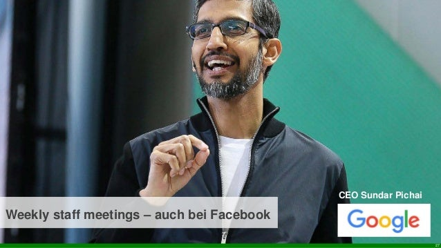 Ebene 1 27 CEO Sundar Pichai Weekly staff meetings – auch bei Facebook