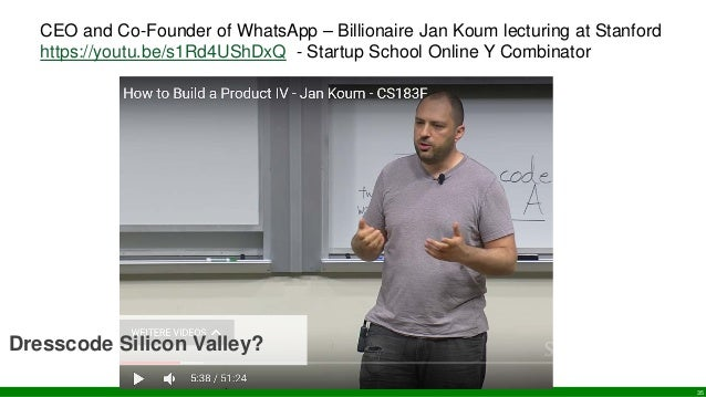 CEO and Co-Founder of WhatsApp – Billionaire Jan Koum lecturing at Stanford https://youtu.be/s1Rd4UShDxQ - Startup School ...