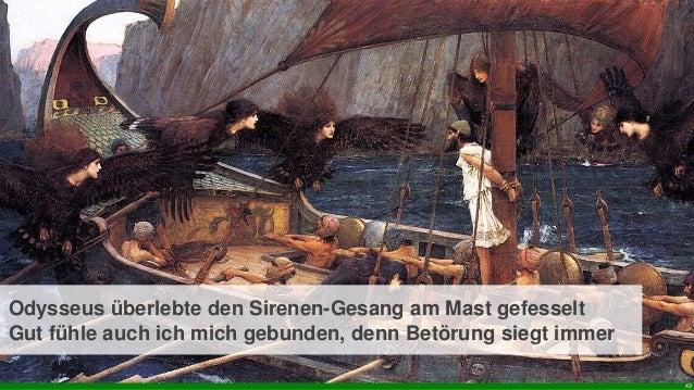 Ebene 1 43 Odysseus überlebte den Sirenen-Gesang am Mast gefesselt Gut fühle auch ich mich gebunden, denn Betörung siegt i...