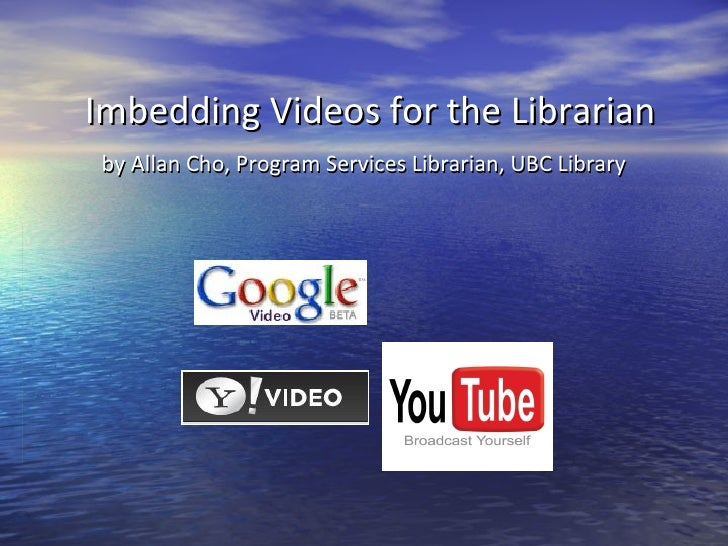 Imbedding Videos for the Librarian by Allan Cho, Program Services Librarian, UBC Library