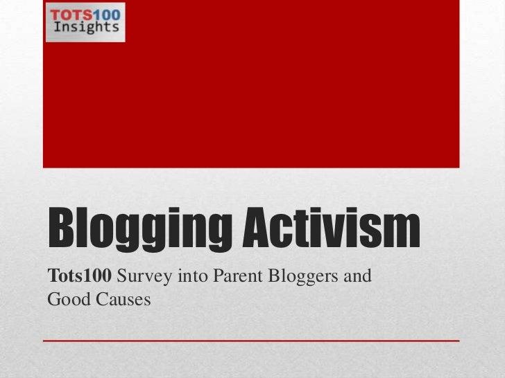 Blogging Activism<br />Tots100Survey into Parent Bloggers and Good Causes <br />