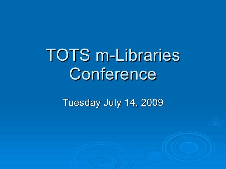 TOTS m-Libraries   Conference  Tuesday July 14, 2009