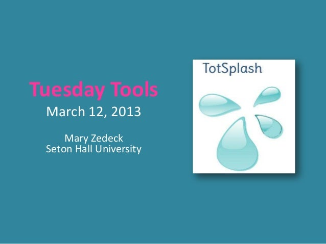 Tuesday Tools March 12, 2013     Mary Zedeck Seton Hall University
