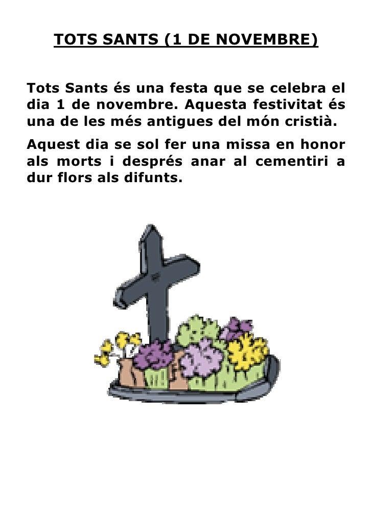 TOTS SANTS (1 DE NOVEMBRE)Tots Sants és una festa que se celebra eldia 1 de novembre. Aquesta festivitat ésuna de les més ...