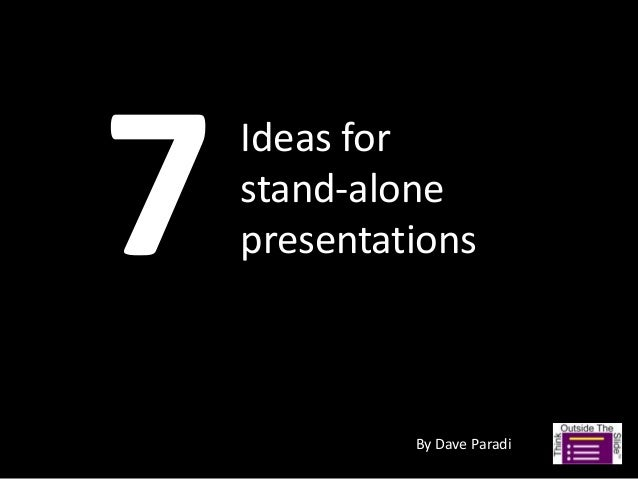 Ideas forstand-alonepresentations         By Dave Paradi