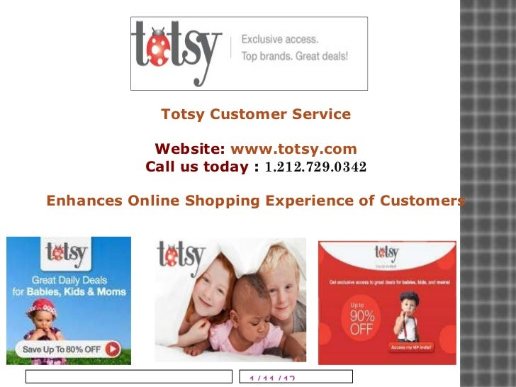 Totsy Customer Service Website:  www.totsy.com Call us today  :  1.212.729.0342 Enhances Online Shopping Experience of Cus...