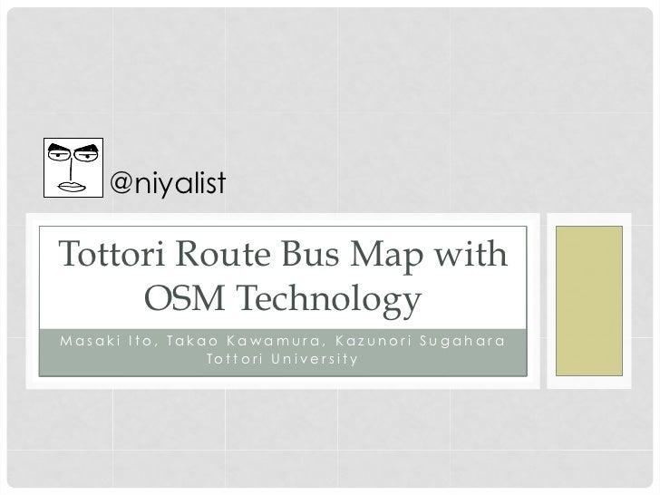 @niyalist Tottori Route Bus Map with     OSM TechnologyM a s a k i I t o , Ta k a o K a w a m u r a , K a z u n o r i S ...