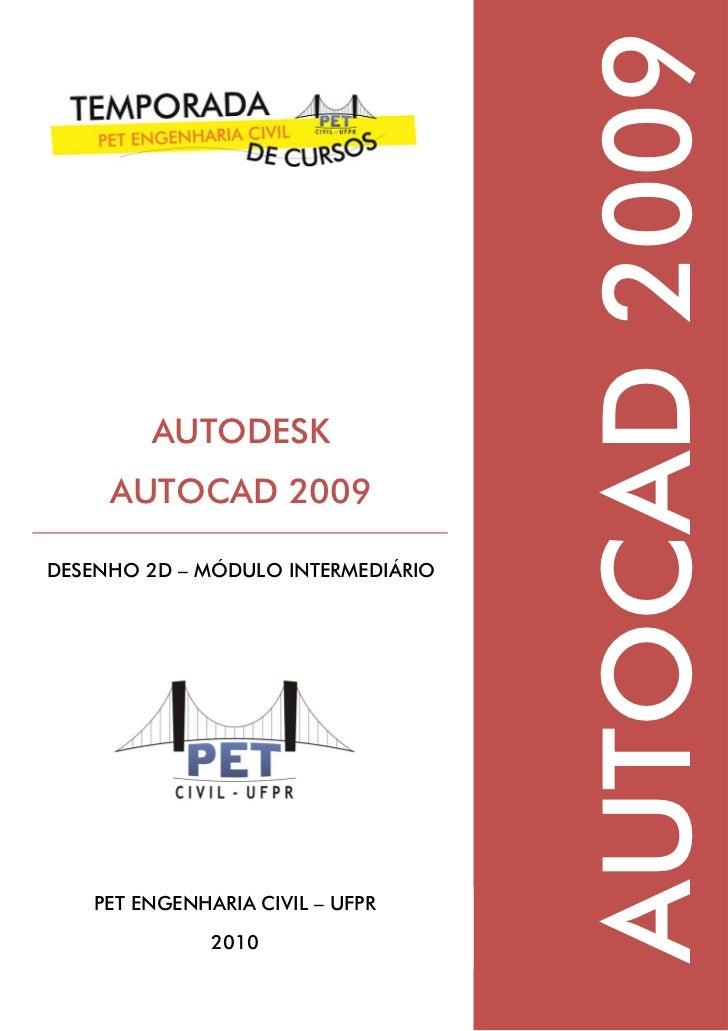 AUTOCAD 2009         AUTODESK     AUTOCAD 2009DESENHO 2D – MÓDULO INTERMEDIÁRIO    PET ENGENHARIA CIVIL – UFPR            ...