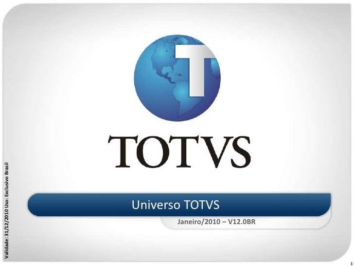 Universo TOTVS<br />Validade: 31/12/2010 Uso: Exclusivo Brasil<br />Janeiro/2010 – V12.0BR<br />1<br />