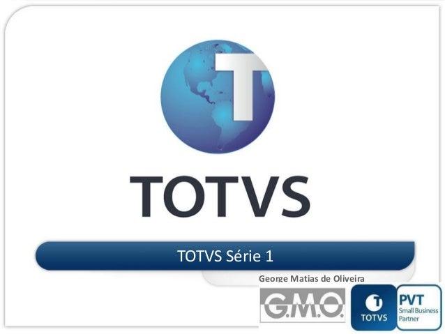 TOTVS Série 1 George Matias de Oliveira