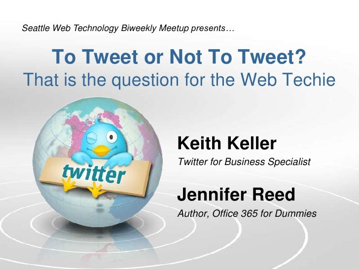 Seattle Web Technology Biweekly Meetup presents…      To Tweet or Not To Tweet?That is the question for the Web Techie    ...