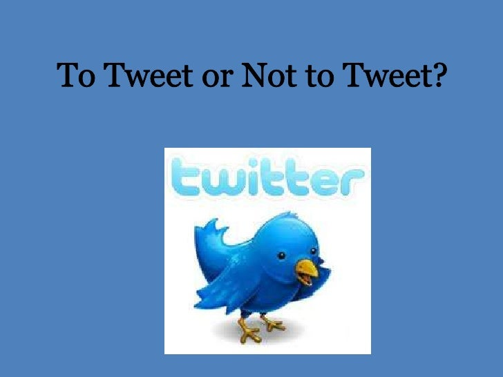 To Tweet or Not to Tweet?<br />