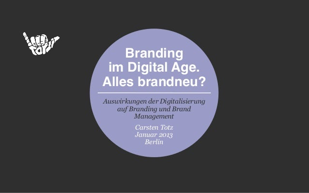 Branding im Digital Age.Alles brandneu?Auswirkungen der Digitalisierung    auf Branding und Brand         Management      ...