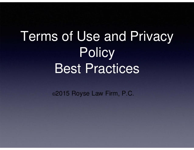 Terms of Use and Privacy Policy Best Practices ©2015 Royse Law Firm, P.C.