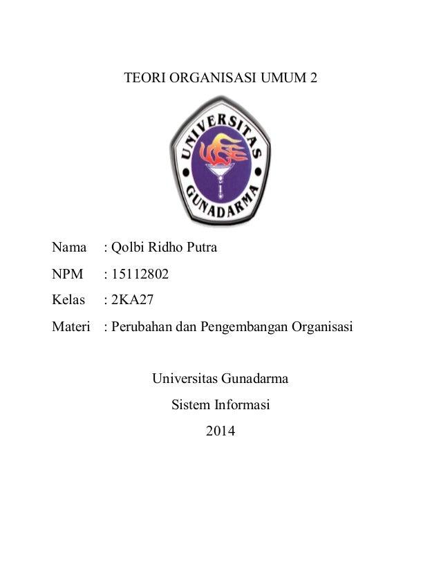 TEORI ORGANISASI UMUM 2 Nama : Qolbi Ridho Putra NPM : 15112802 Kelas : 2KA27 Materi : Perubahan dan Pengembangan Organisa...