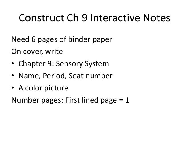 Construct Ch 9 Interactive NotesNeed 6 pages of binder paperOn cover, write• Chapter 9: Sensory System• Name, Period, Seat...