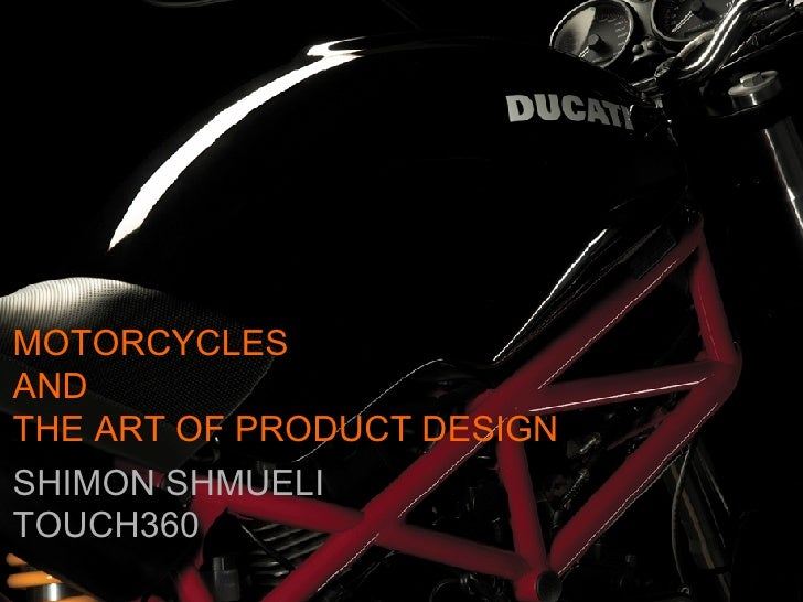 MOTORCYCLES AND THE ART OF PRODUCT DESIGN SHIMON SHMUELI TOUCH360