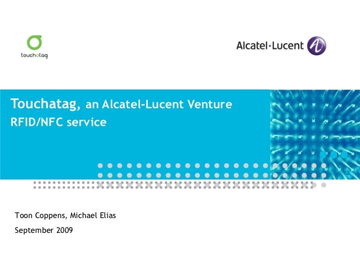 Touchatag,  an Alcatel-Lucent Venture RFID/NFC service Toon Coppens, Michael Elias September 2009