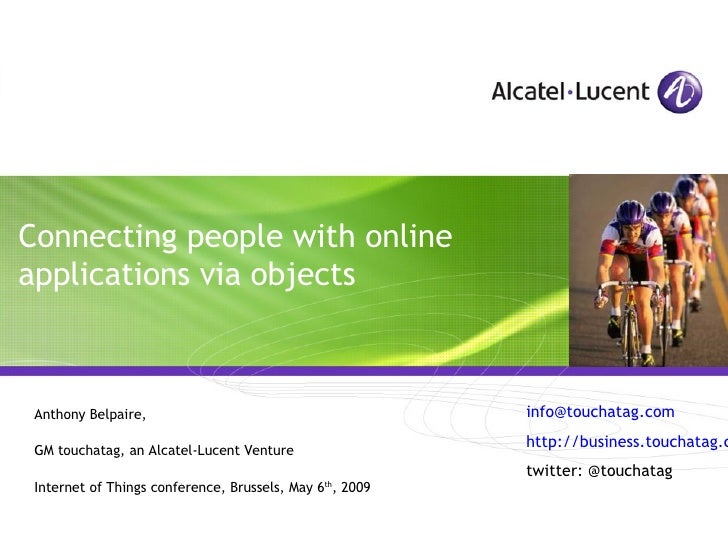 Anthony Belpaire,  GM touchatag, an Alcatel-Lucent Venture Internet of Things conference, Brussels, May 6 th , 2009 Connec...