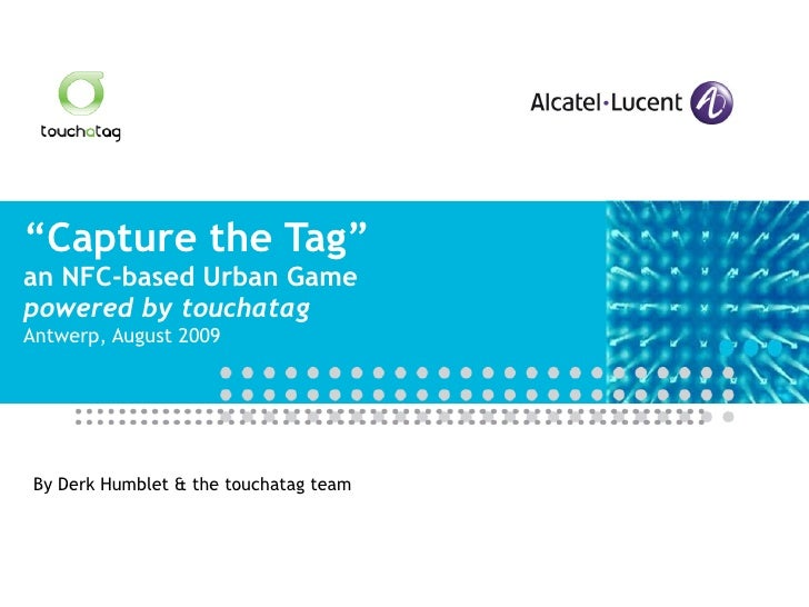 """ Capture the Tag"" an NFC-based Urban Game powered by touchatag Antwerp, August 2009 By Derk Humblet & the touchatag team"